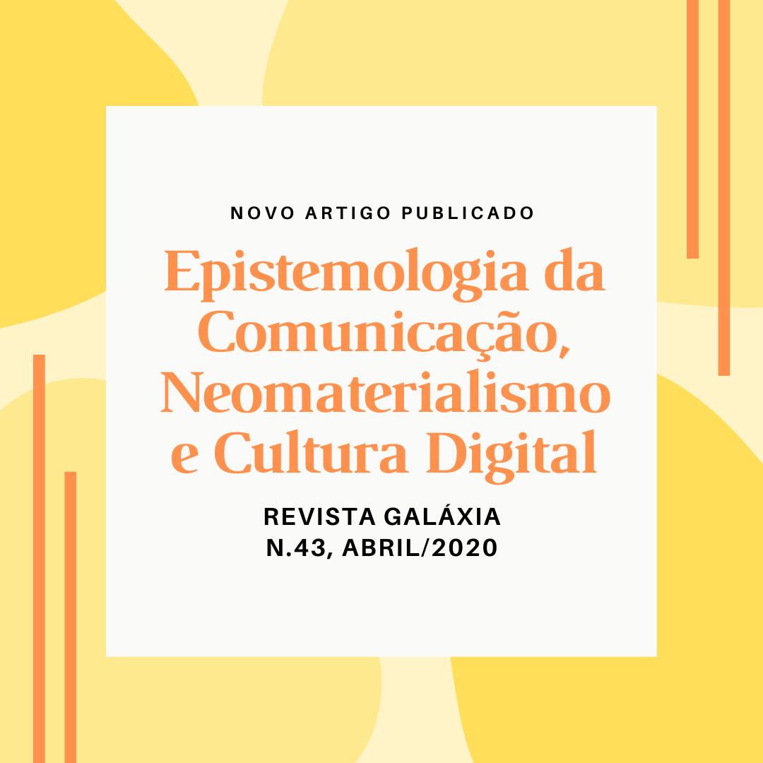Epistemologia da Comunicação, Neomaterialismo e Cultura Digital