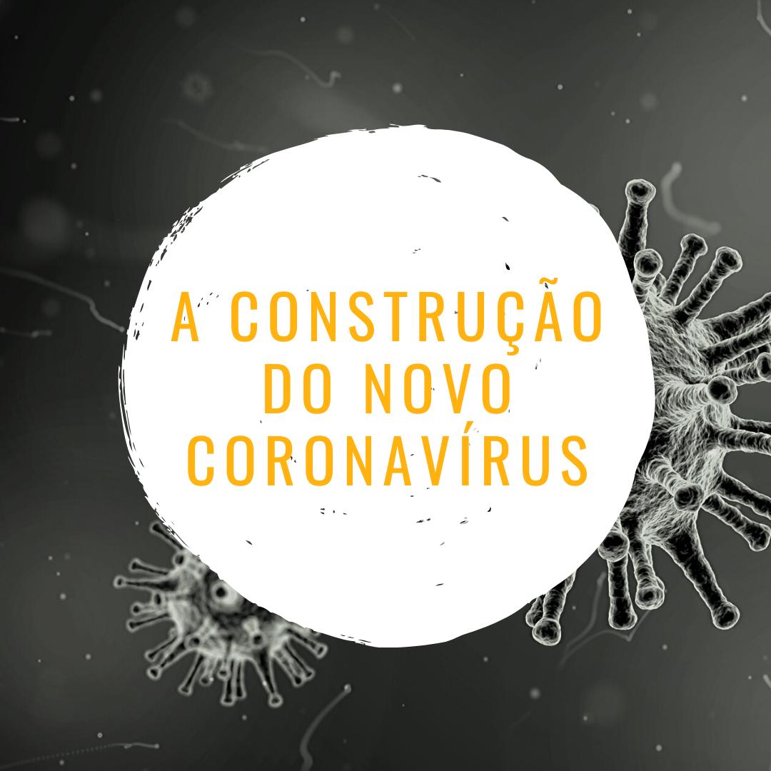 a construção do novo coronavírus