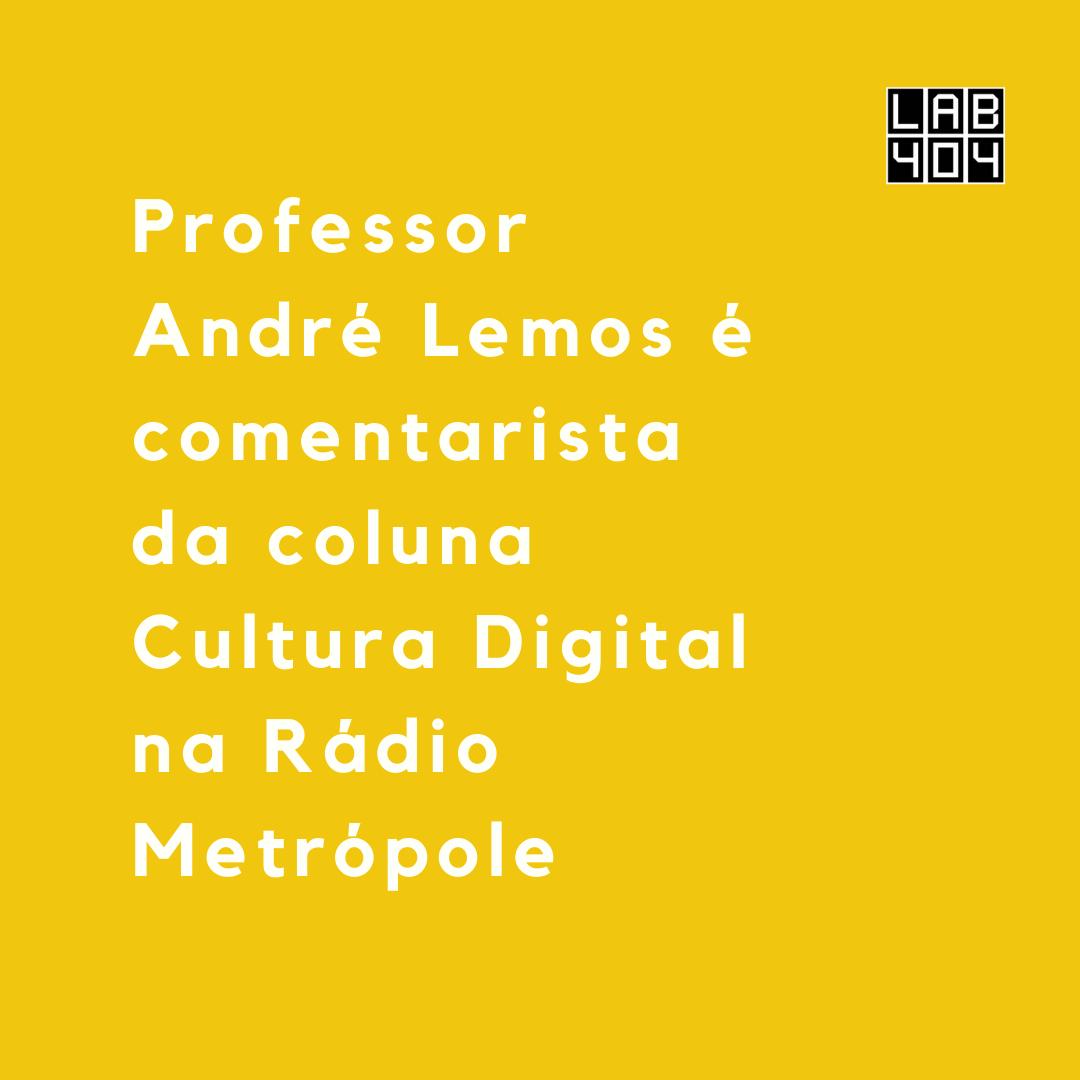 Professor André Lemos é comentarista da coluna Cultura Digital na Rádio Metrópole