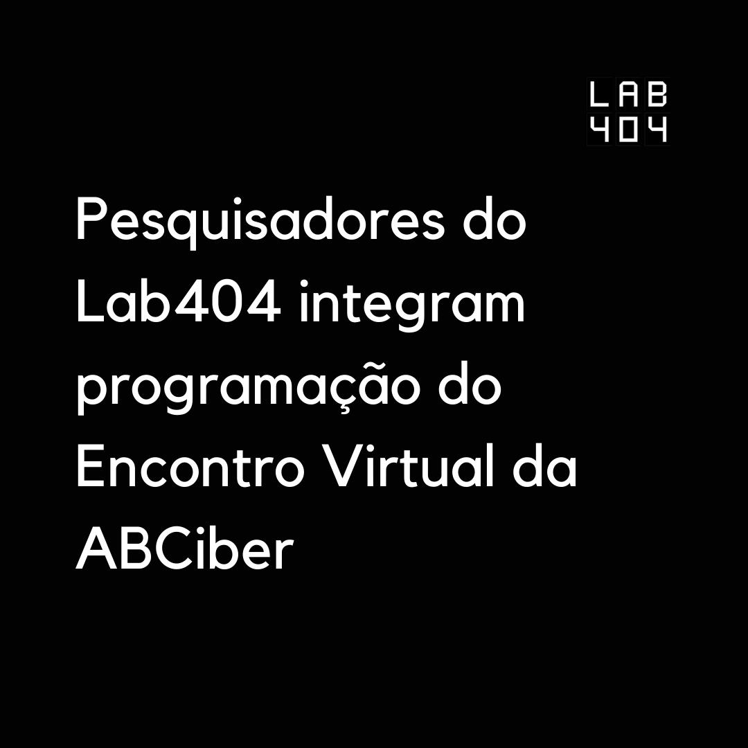 Lab404 integra programação do Encontro Virtual da ABCiber (6)